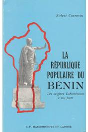 CORNEVIN Robert - La République Populaire du bénin. Des origines dahoméennes à nos jours