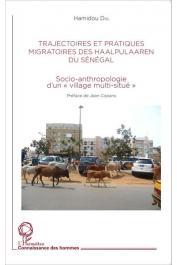DIA Hamidou - Trajectoires et pratiques migratoires des Haalpulaaren du Sénégal. Socio-anthropologie d'un village multi-situé