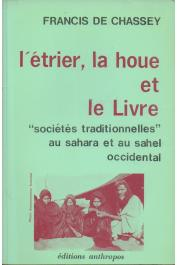 CHASSEY Francis de - L'étrier, la houe et le livre. Sociétés traditionnelles au Sahara et au Sahel occidental (édition de 1977)