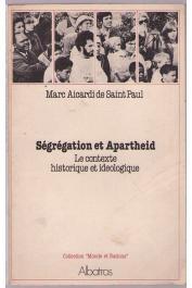 AICARDI de SAINT-PAUL Marc - Ségrégation et Apartheid. Le contexte historique et idéologique