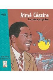 BEBEY Kidi, CALIN Isabelle - Aimé Césaire. Le poète prophète