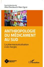 DESCLAUX Alice, EGROT Marc (sous la direction) - Anthropologie du médicament au Sud. La pharmaceuticalisation à ses marges