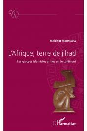 MBONIMPA Melchior - L'Afrique terre de jihad. Les groupes islamiques armés sur le continent