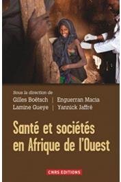 BOËTSCH Gilles, GUEYE Lamine, MACIA Enguerran, JAFFRE Yannick (sous la direction de) - Santé et sociétés en Afrique de l'Ouest