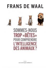 DE WAAL Frans - Sommes-nous trop bêtes pour comprendre l'intelligence des animaux ?