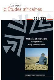 Cahiers d'études africaines - 221-222 - Mobilités et migrations européennes en (post) colonies