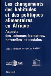 GARINE Igor de, (sous la direction de) - Les changements des habitudes et des politiques alimentaires en Afrique: Aspects des sciences humaines, naturelles et sociales. Séminaire organisé à Dakar par l'UNESCO, le CISS, le CIPSH et le CIUS - 28 septembre-