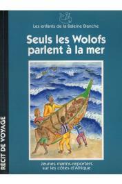 BALEINE BLANCHE (La) - Seuls les wolofs parlent à la mer. Jeunes marins-reporters sur les côtes d'Afrique