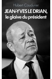 COUDURIER Hubert - Jean-Yves Le Drian, le glaive du président