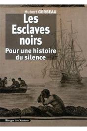 GERBEAU Hubert - Les Esclaves noirs : Pour une histoire du silence
