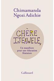 NGOZI ADICHIE Chimamanda - Chère Ijeawele. Un manifeste pour une éducation féministe