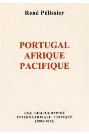 PELISSIER René - Portugal, Afrique, Pacifique. Une bibliographie internationale critique, 2005-2018