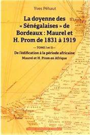 """PEHAUT Yves - La doyenne des """"Sénégalaises"""" de Bordeaux : Maurel et H. Prom de 1831 à 1919 : Tome 1, De l'édification à la période africaine ; Tome 2, Maurel et H. Prom en Afrique"""