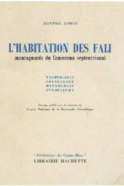 LEBEUF Jean-Paul - L'habitation des Fali, montagnards du Cameroun Septentrional. Technologie - Sociologie - Mythologie - Symbolisme