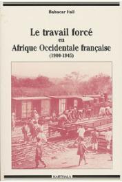 FALL Babacar - Le travail forcé en Afrique Occidentale Française (1900-1945)