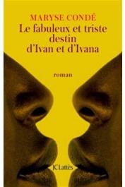 CONDE Maryse - Le fabuleux et triste destin d'Ivan et d'Ivana