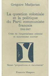 MADJARIAN Grégoire - La question coloniale et la politique du Parti Communiste Français (1944-1947) - Crise de l'impérialisme colonial et mouvement ouvrier
