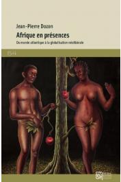 DOZON Jean-Pierre - Afrique en présences. Du monde atlantique à la globalisation néolibérale