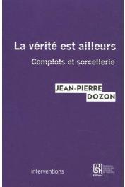 DOZON Jean-Pierre - La vérité est ailleurs. Complots et sorcellerie