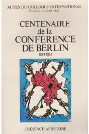 Collectif - Centenaire de la Conférence de Berlin (1884-1885) - Actes du colloque international (Brazzaville, avril 1985)