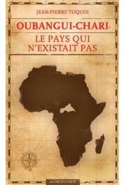 TUQUOI Jean-Pierre - Oubangui-Chari, le pays qui n'existait pas