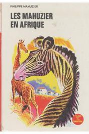 MAHUZIER Philippe - Les Mahuzier en Afrique