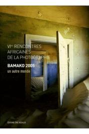 VI emes Rencontres de la photographie africaine : Un autre monde - Bamako 2005
