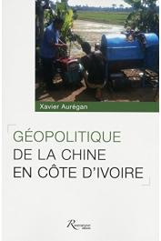 AUREGAN Xavier - Géopolitique de la Chine en Côte d'Ivoire
