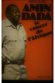 GLEN David - Amin Dada, le cancer de l'Afrique