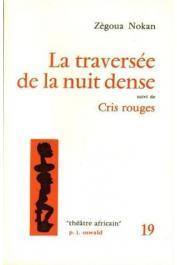 NOKAN Zégoua (ou NOKAN Zégoua Gbessi Charles ou NOKAN Charles) - La traversée de la nuit dense ou Les travailleur africains en France, suivi de Cris rouges
