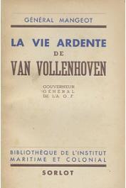 MANGEOT, (Général) - La vie ardente de Van Vollenhoven, gouverneur général de l'AOF