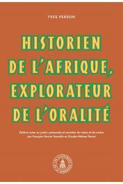 FAVELLE François-Xavier, PERROT Claude-Hélène (éditeurs) -  Yves Person : historien de l'Afrique, explorateur de l'oralité