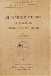 DELAROZIERE Roger - Les institutions politiques et sociales des populations dites Bamiléké