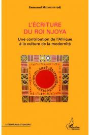 MATATEYOU Emmanuel (éditeur) - L'écriture du roi Njoya. Une contribution de l'Afrique à la culture de la modernité