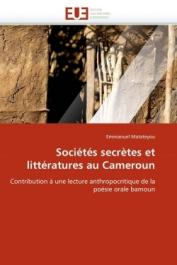 MATATEYOU Emmanuel - Sociétés secrètes et littératures au Cameroun. Contribution à une lecture anthropologique de la poésie orale bamoun