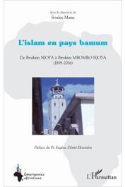 MANE Souley (sous la direction de) - L'Islam en pays bamum. De Ibrahim Njoya à Ibrahim Mbombo Njoya (1895-2016)