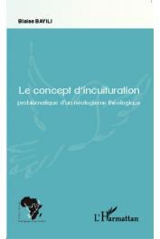 BAYILI Blaise - Le concept d'inculturation. Problématique d'un néologisme théologique