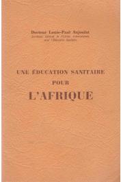 AUJOULAT Louis-Paul (docteur) - Une éducation sanitaire pour l'Afrique
