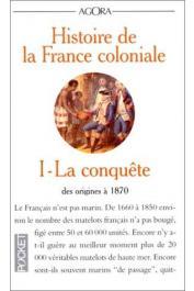 MEYER Jean, TARRADE Jean, REY-GOLDZEIGUER Annie - Histoire de la France Coloniale, Tome 1 La Conquête , des origines à 1870