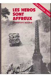 SOURIS Christian - Les héros sont affreux. Katanga 1960