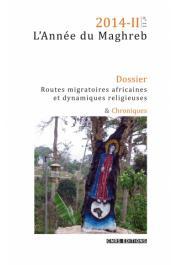 L'Année du Maghreb n° 11 - 2014-II, BAVA Sophie (coordinatrice) - Dossier: Routes migratoires africaines et dynamiques religieuses. Quels enjeux sociaux ?