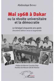 BATHILY Abdoulaye - Mai 1968 à Dakar ou la révolte universitaire et la démocratie. Le Sénégal cinquante ans après. Deuxième édition revue et augmentée