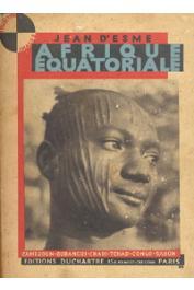 ESME Jean d' - Afrique Equatoriale - Cameroun, Oubangui-Chari, Tchad, Congo, Gabon