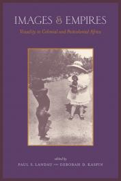 LANDAU Paul, KASPIN Deborah (éditeurs) - Images and Empires. Visuality in Colonial and Postcolonial Africa