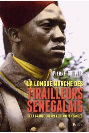 BOUVIER Pierre - La longue marche des tirailleurs sénégalais : De la Grande Guerre aux indépendances