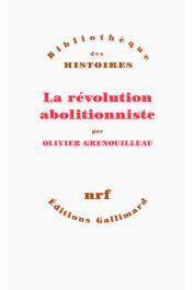 GRENOUILLEAU Olivier - La révolution abolitionniste