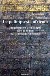 ZABUS Chantal - Le palimpseste africain. Indigénisation de la langue dans le roman ouest-africain europhone