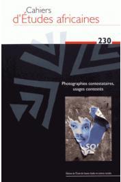 Cahiers d'études africaines - 230 - Photographies contestataires, usages contestés