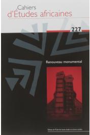 Cahiers d'études africaines - 227 - Renouveau monumental