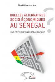 NDIAYE El Hadji Mounirou - Quelles alternatives socio-économiques au Sénégal ? Une contribution programmatique